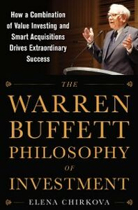 Foto Cover di Warren Buffett Philosophy of Investment: How a Combination of Value Investing and Smart Acquisitions Drives Extraordinary Success, Ebook inglese di Elena Chirkova, edito da McGraw-Hill Education