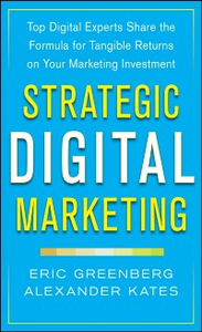 Ebook in inglese Strategic Digital Marketing: Top Digital Experts Share the Formula for Tangible Returns on Your Marketing Investment Greenberg, Eric , Kates, Alexander