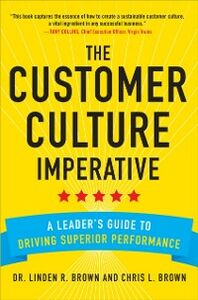 Ebook in inglese Customer Culture Imperative: A Leader's Guide to Driving Superior Performance Brown, Christopher , Brown, Linden