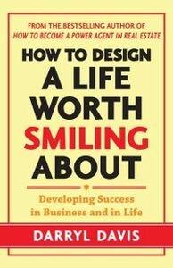 Foto Cover di How to Design a Life Worth Smiling About: Developing Success in Business and in Life, Ebook inglese di Darryl Davis, edito da McGraw-Hill Education