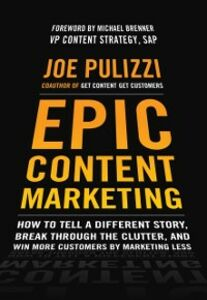 Foto Cover di Epic Content Marketing: How to Tell a Different Story, Break through the Clutter, and Win More Customers by Marketing Less, Ebook inglese di Joe Pulizzi, edito da McGraw-Hill Education