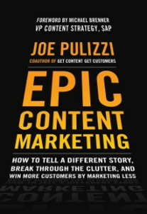Ebook in inglese Epic Content Marketing: How to Tell a Different Story, Break through the Clutter, and Win More Customers by Marketing Less Pulizzi, Joe