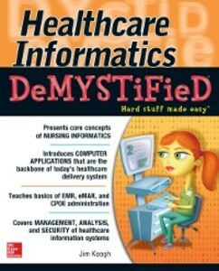 Foto Cover di Healthcare Informatics DeMYSTiFieD, Ebook inglese di Jim Keogh, edito da McGraw-Hill Education