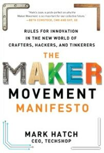 Foto Cover di Maker Movement Manifesto: Rules for Innovation in the New World of Crafters, Hackers, and Tinkerers, Ebook inglese di Mark Hatch, edito da McGraw-Hill Education
