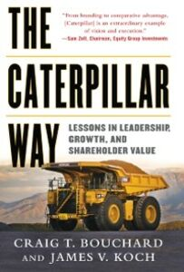 Foto Cover di Caterpillar Way: Lessons in Leadership, Growth, and Shareholder Value, Ebook inglese di Craig Bouchard,James Koch, edito da McGraw-Hill Education