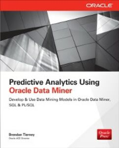 Foto Cover di Predictive Analytics Using Oracle Data Miner, Ebook inglese di Brendan Tierney, edito da McGraw-Hill Education