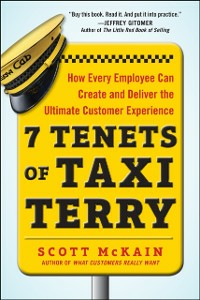 Ebook in inglese 7 Tenets of Taxi Terry: How Every Employee Can Create and Deliver the Ultimate Customer Experience McKain, Scott