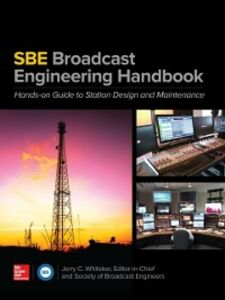 Foto Cover di SBE Broadcast Engineering Handbook: A Hands-on Guide to Station Design and Maintenance, Ebook inglese di Jerry C. Whitaker, edito da McGraw-Hill Education