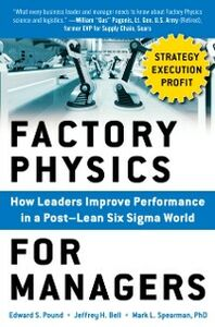 Ebook in inglese Factory Physics for Managers: How Leaders Improve Performance in a Post-Lean Six Sigma World Bell, Jeffrey H. , Pound, Edward S. , Spearman, Mark L.