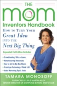 Ebook in inglese Mom Inventors Handbook, How to Turn Your Great Idea into the Next Big Thing, Revised and Expanded 2nd Ed Monosoff, Tamara