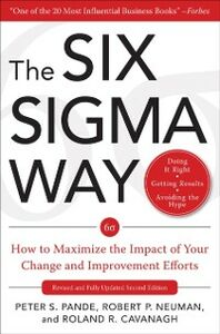 Ebook in inglese Six Sigma Way: How to Maximize the Impact of Your Change and Improvement Efforts, Second edition Cavanagh, Roland , Neuman, Robert , Pande, Peter