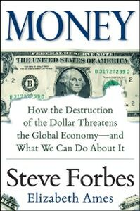 Ebook in inglese Money: How the Destruction of the Dollar Threatens the Global Economy and What We Can Do About It Ames, Elizabeth , Forbes, Steve