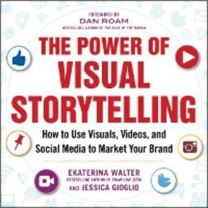Foto Cover di Power of Visual Storytelling: How to Use Visuals, Videos, and Social Media to Market Your Brand, Ebook inglese di Jessica Gioglio,Ekaterina Walter, edito da McGraw-Hill Education