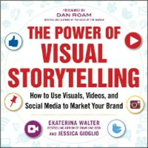 Ebook in inglese Power of Visual Storytelling: How to Use Visuals, Videos, and Social Media to Market Your Brand Gioglio, Jessica , Walter, Ekaterina