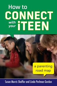 Ebook in inglese How to Connect with Your iTeen Gordon, Linda Perlman , Shaffer, Susan Morris