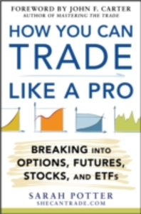 Ebook in inglese How You Can Trade Like a Pro: Breaking into Options, Futures, Stocks, and ETFs Potter, Sarah