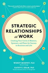 Ebook in inglese Strategic Relationships at Work: Creating Your Circle of Mentors, Sponsors, and Peers for Success in Business and Life Kram, Kathy , Murphy, Wendy