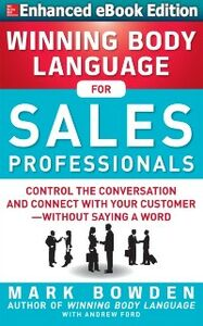 Foto Cover di Winning Body Language for Sales Professionals: Control the Conversation and Connect with Your Customer without Saying a Word (ENHANCED), Ebook inglese di Mark Bowden, edito da McGraw-Hill Education
