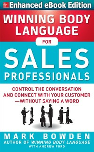 Ebook in inglese Winning Body Language for Sales Professionals: Control the Conversation and Connect with Your Customer without Saying a Word (ENHANCED) Bowden, Mark