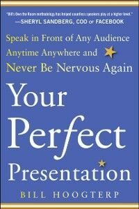 Ebook in inglese Your Perfect Presentation: Speak in Front of Any Audience Anytime Anywhere and Never Be Nervous Again Hoogterp, Bill