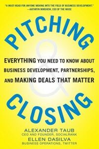 Foto Cover di Pitching and Closing: Everything You Need to Know About Business Development, Partnerships, and Making Deals that Matter, Ebook inglese di Ellen DaSilva,Alexander Taub, edito da McGraw-Hill Education