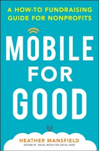 Ebook in inglese Mobile for Good: A How-To Fundraising Guide for Nonprofits Mansfield, Heather
