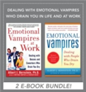 Ebook in inglese Dealing with Emotional Vampires Who Drain You in Life and at Work (EBOOK BUNDLE) Bernstein, Albert