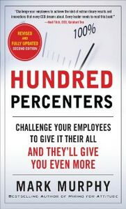 Ebook in inglese Hundred Percenters: Challenge Your Employees to Give It Their All, and They'll Give You Even More, Second Edition Murphy, Mark