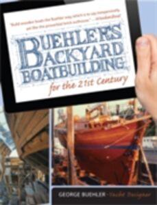 Foto Cover di Buehler's Backyard Boatbuilding for the 21st Century, Ebook inglese di George Buehler, edito da McGraw-Hill Education