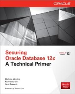 Ebook in inglese Securing Oracle Database 12c Malcher, Michelle , Rotondo, Scott , Spooner, James