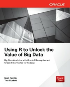 Ebook in inglese Using R to Unlock the Value of Big Data: Big Data Analytics with Oracle R Enterprise and Oracle R Connector for Hadoop Hornick, Mark , Plunkett, Tom