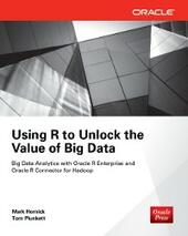 Using R to Unlock the Value of Big Data: Big Data Analytics with Oracle R Enterprise and Oracle R Connector for Hadoop