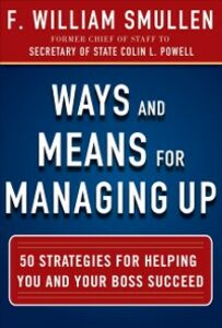 Ebook in inglese Ways and Means for Managing Up: 50 Strategies for Helping You and Your Boss Succeed Smullen, F. William