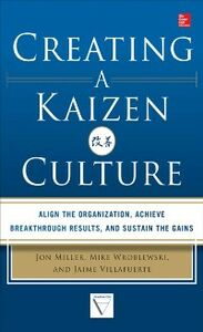 Ebook in inglese Creating a Kaizen Culture: Align the Organization, Achieve Breakthrough Results, and Sustain the Gains Miller, Jon , Villafuerte, Jaime , Wroblewski, Mike