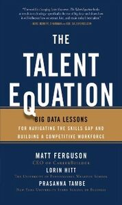 Ebook in inglese Talent Equation: Big Data Lessons for Navigating the Skills Gap and Building a Competitive Workforce Ferguson, Matt , Hitt, Lorin , Tambe, Prasanna