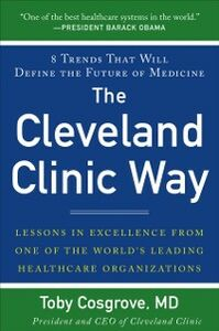 Ebook in inglese Cleveland Clinic Way: Lessons in Excellence from One of the World's Leading Health Care Organizations Cosgrove, Toby