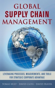 Ebook in inglese Global Supply Chain Management: Leveraging Processes, Measurements, and Tools for Strategic Corporate Advantage Closs, David , Frayer, David , Hult, G. Tomas M.