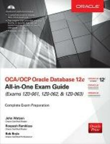 OCA/OCP Oracle Database 12c all-in-one exam guide (Exams 1Z0-061, 1Z0-062, & 1Z0-063). Con CD-ROM - John Watson,Roopesh Ramklass,Bob Bryla - copertina