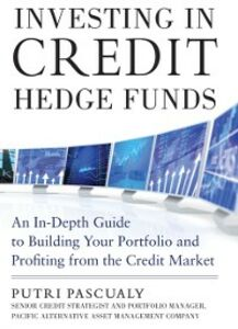 Ebook in inglese Investing in Credit Hedge Funds: An In-Depth Guide to Building Your Portfolio and Profiting from the Credit Market Pascualy, Putri