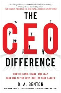 Foto Cover di CEO Difference: How to Climb, Crawl, and Leap Your Way to the Next Level of Your Career, Ebook inglese di D. A. Benton, edito da McGraw-Hill Education