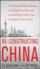 Reconstructing China: The Peaceful Development, Economic Growth, and International Role of an Emerging Super Power