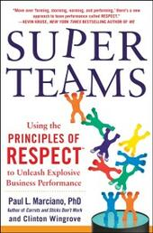 SuperTeams: Using the Principles of RESPECT to Unleash Explosive Business Performance