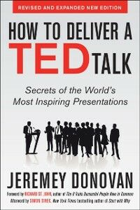Ebook in inglese How to Deliver a TED Talk: Secrets of the World's Most Inspiring Presentations, revised and expanded new edition, with a foreword by Richard St. John Donovan, Jeremey