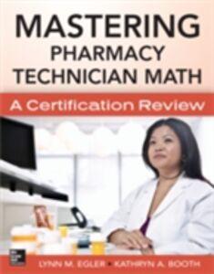 Foto Cover di Mastering Pharmacy Technician Math: A Certification Review, Ebook inglese di Kathryn Booth,Lynn M. Egler, edito da McGraw-Hill Education