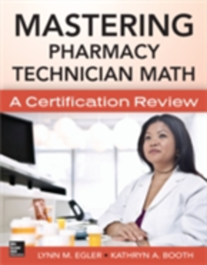 Ebook in inglese Mastering Pharmacy Technician Math: A Certification Review Booth, Kathryn , Egler, Lynn M.