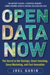 Foto Cover di Open Data Now: The Secret to Hot Startups, Smart Investing, Savvy Marketing, and Fast Innovation, Ebook inglese di Joel Gurin, edito da McGraw-Hill Education