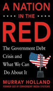 Foto Cover di Nation in the Red: The Government Debt Crisis and What We Can Do About It, Ebook inglese di Murray Holland, edito da McGraw-Hill Education
