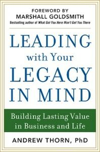 Ebook in inglese Leading with Your Legacy in Mind: Building Lasting Value in Business and Life Thorn, Andrew