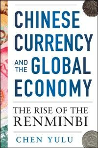Ebook in inglese Chinese Currency and the Global Economy: The Rise of the Renminbi Yulu, Chen