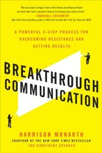 Ebook in inglese Breakthrough Communication: A Powerful 4-Step Process for Overcoming Resistance and Getting Results Monarth, Harrison